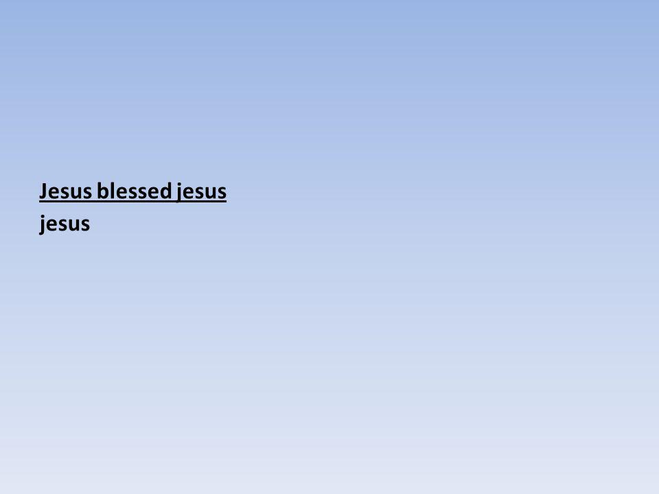 Jesus blessed jesus jesus
