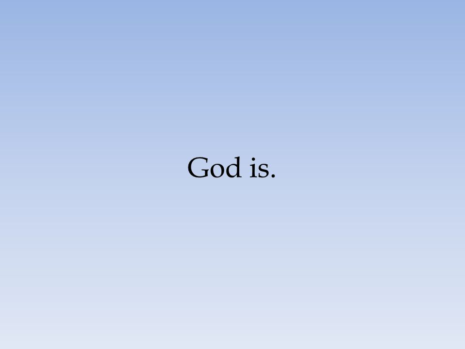 God is.