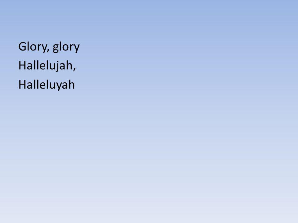 Glory, glory Hallelujah, Halleluyah