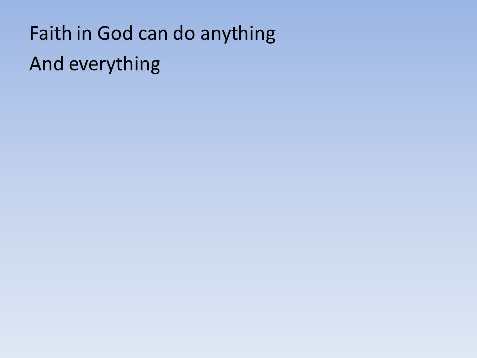 Faith in God can do anything And everything