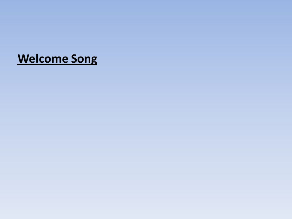Welcome Song welcome song