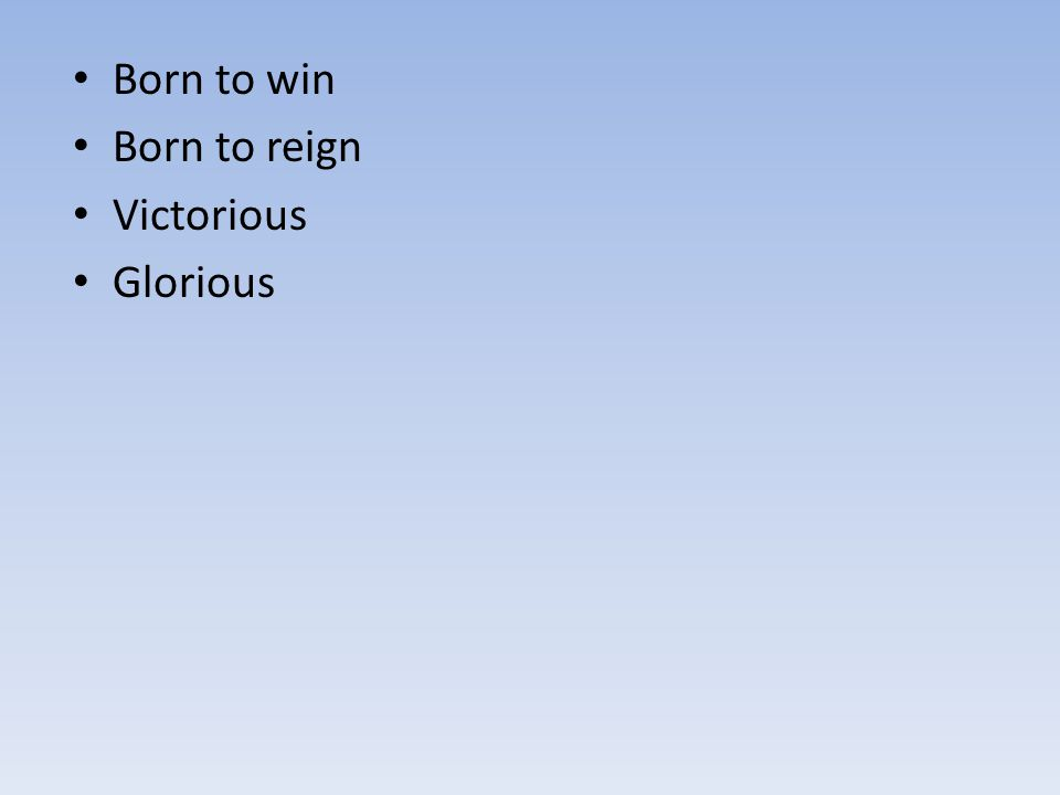 Born to win Born to reign Victorious Glorious