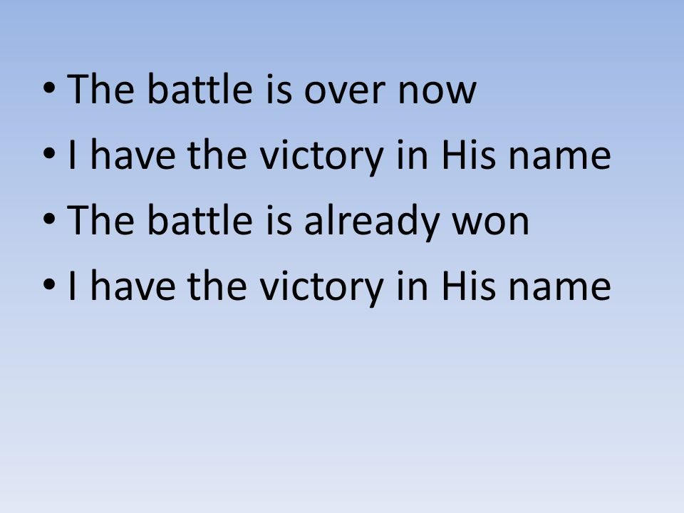 I have the victory in His name The battle is already won I have the victory in His name