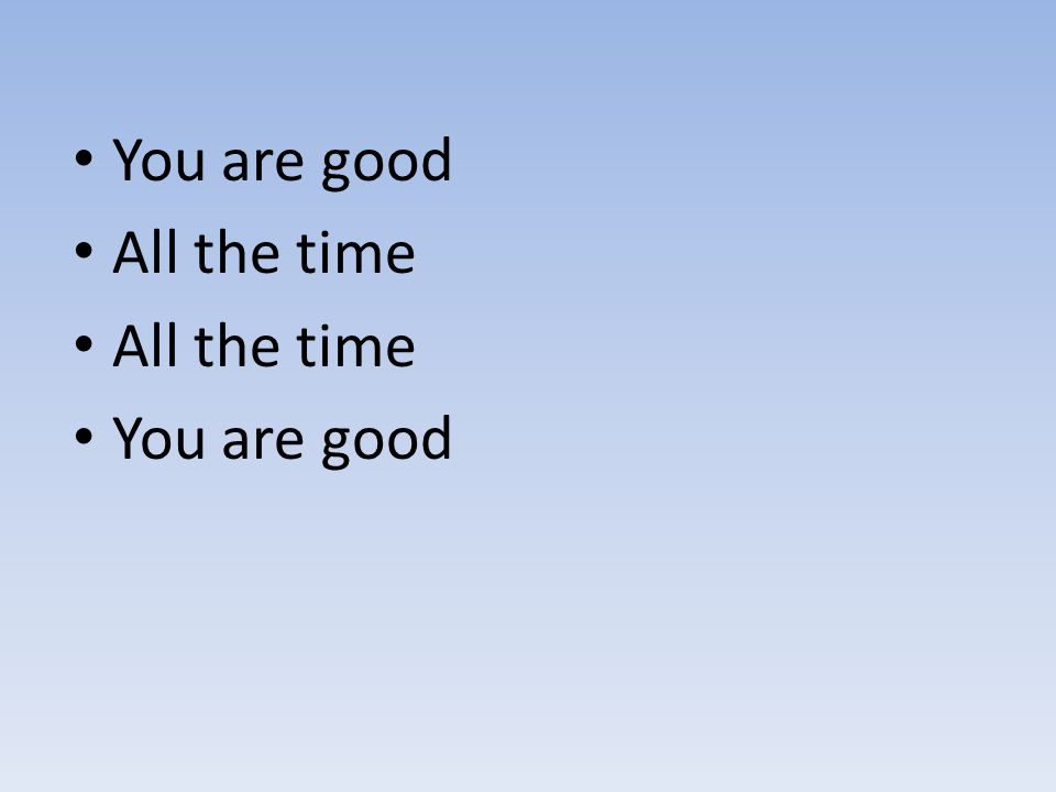 You are good All the time You are good
