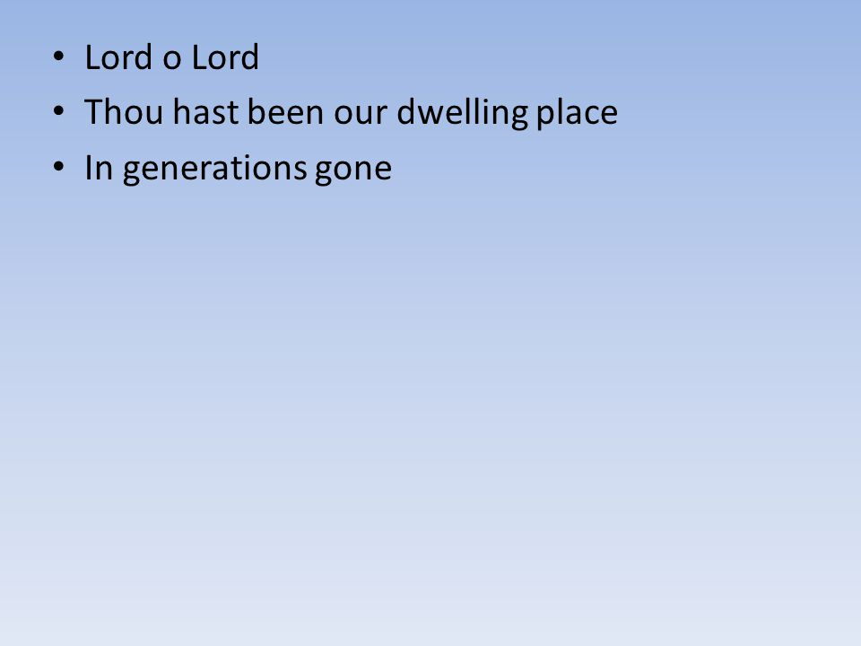 Lord o Lord Thou hast been our dwelling place In generations gone