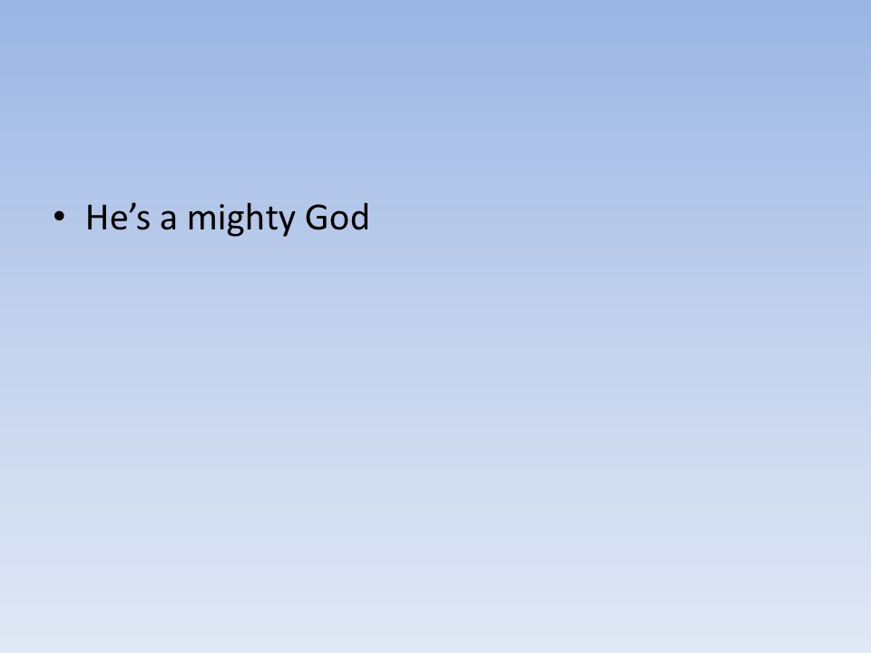 He's a mighty God