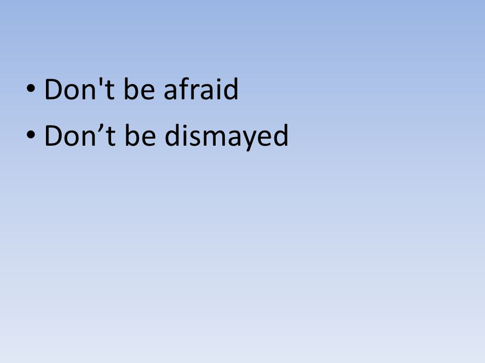 Don t be afraid Don't be dismayed