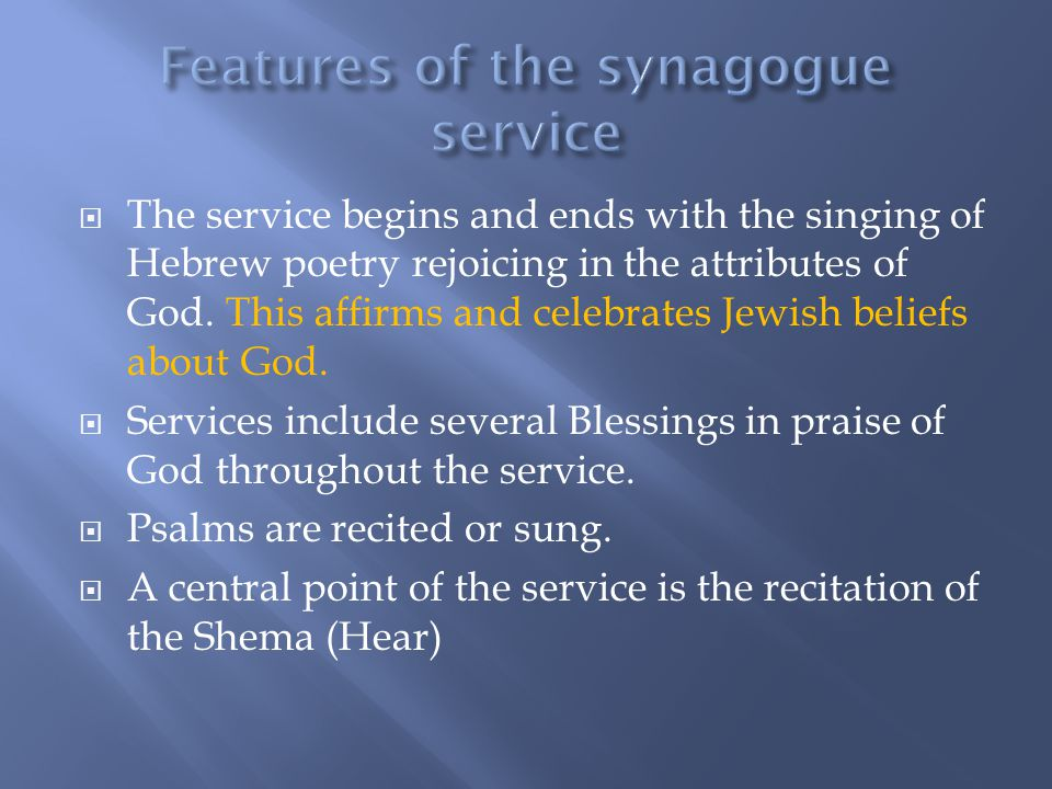  The service begins and ends with the singing of Hebrew poetry rejoicing in the attributes of God. This affirms and celebrates Jewish beliefs about G