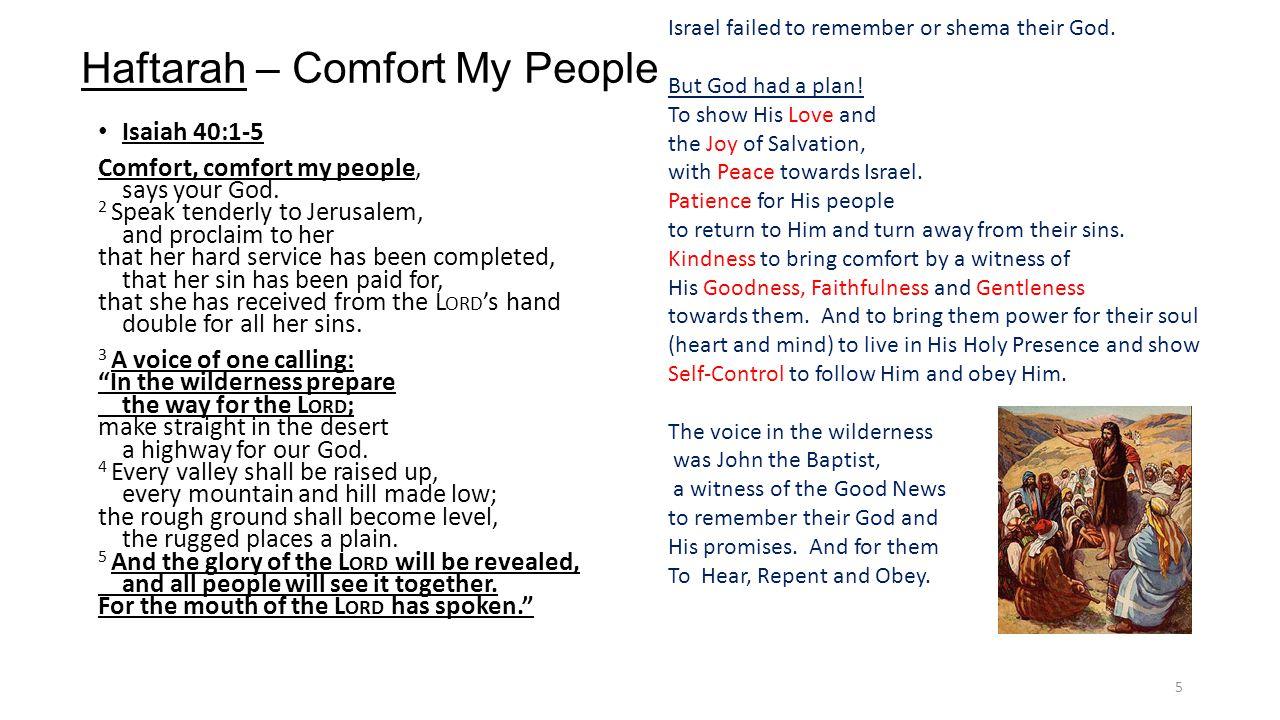 Haftarah – Comfort My People Isaiah 40:1-5 Comfort, comfort my people, says your God.