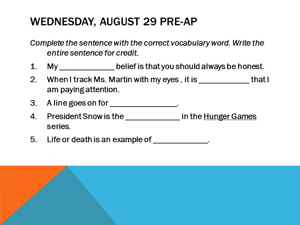 WEDNESDAY, AUGUST 29 PRE-AP Complete the sentence with the correct vocabulary word.