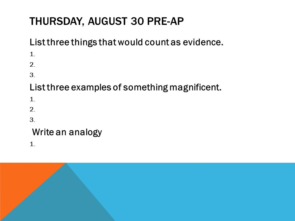 THURSDAY, AUGUST 30 PRE-AP List three things that would count as evidence.