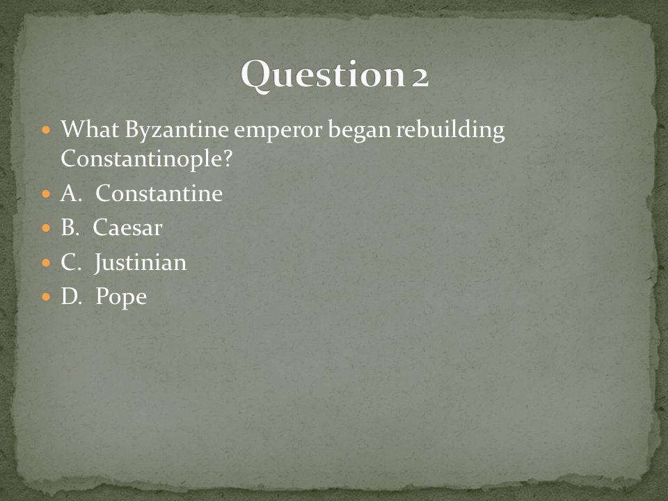 What Byzantine emperor began rebuilding Constantinople.