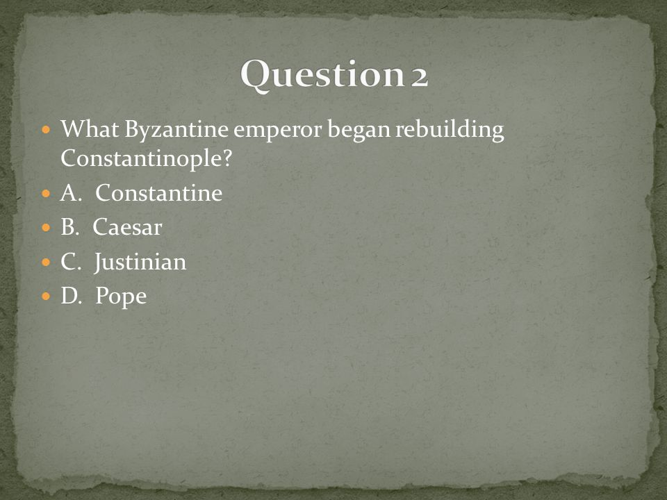 What Byzantine emperor began rebuilding Constantinople? A. Constantine B. Caesar C. Justinian D. Pope