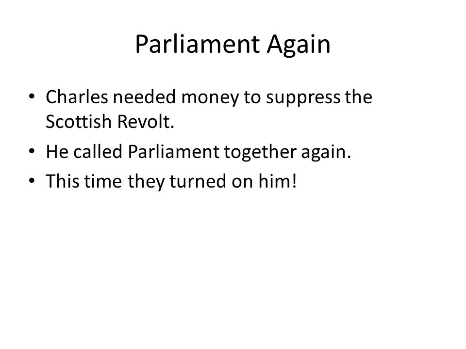 Parliament Again Charles needed money to suppress the Scottish Revolt.