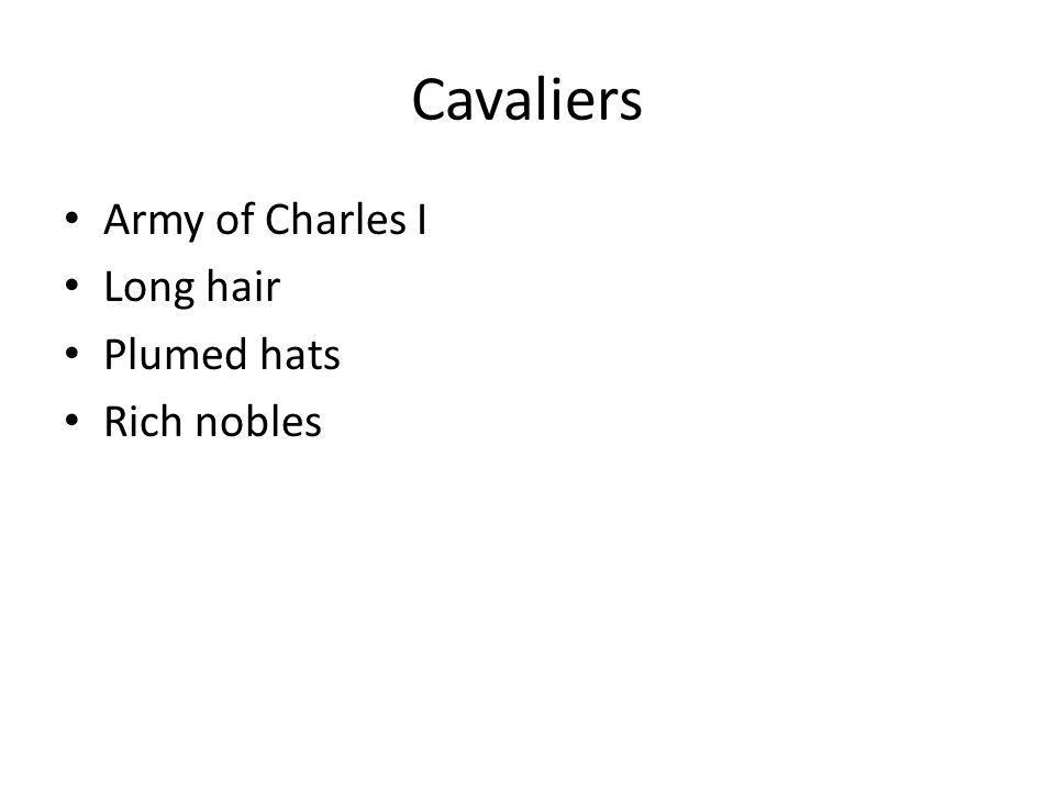 Cavaliers Army of Charles I Long hair Plumed hats Rich nobles