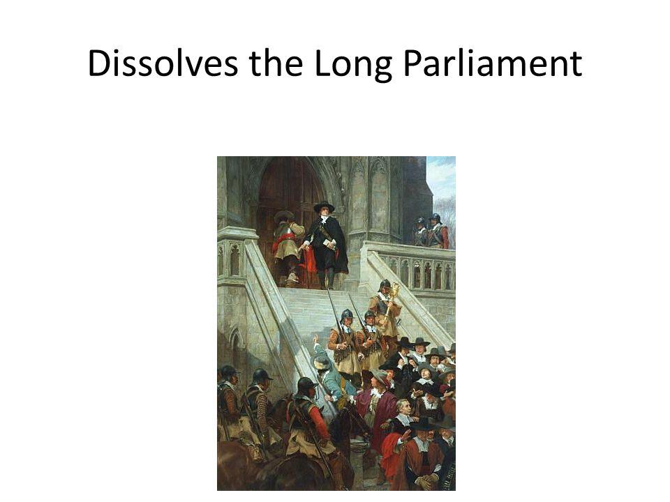 Dissolves the Long Parliament