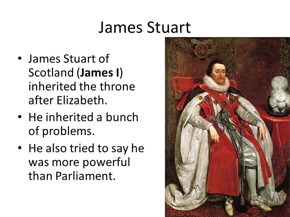 James Stuart James Stuart of Scotland (James I) inherited the throne after Elizabeth.