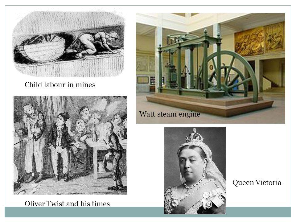 Watt steam engine Child labour in mines Oliver Twist and his times Queen Victoria