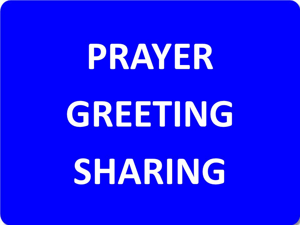 PRAYER GREETING SHARING
