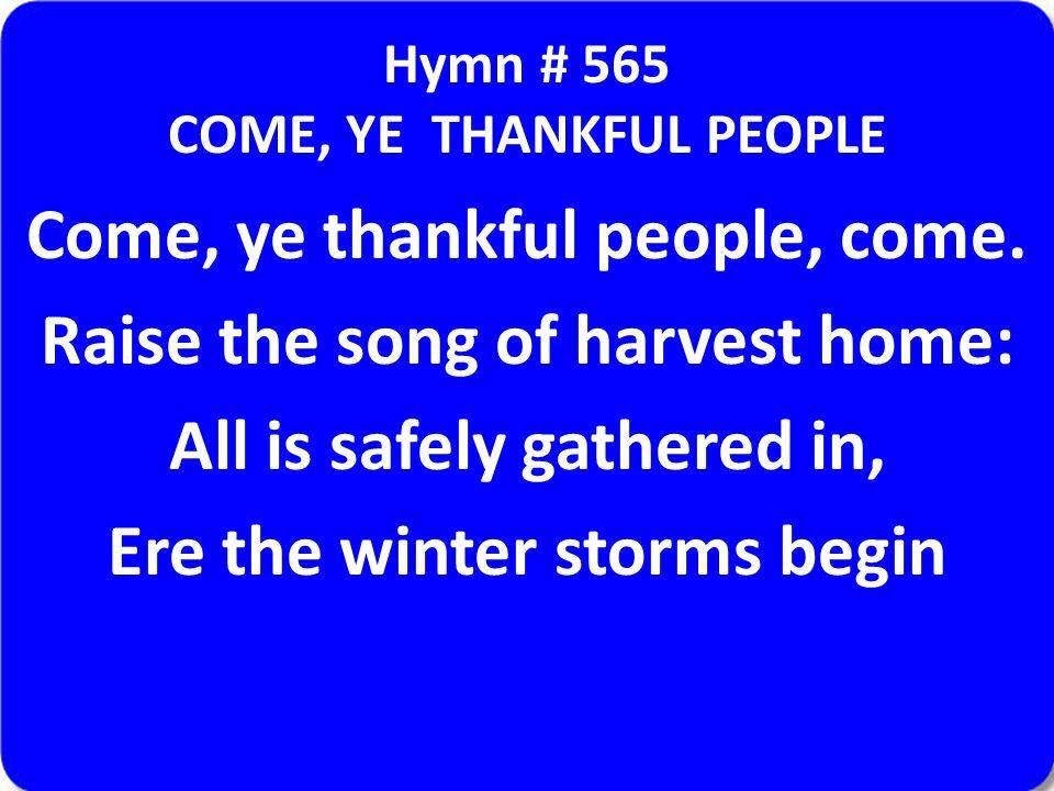 Hymn # 565 COME, YE THANKFUL PEOPLE Come, ye thankful people, come.