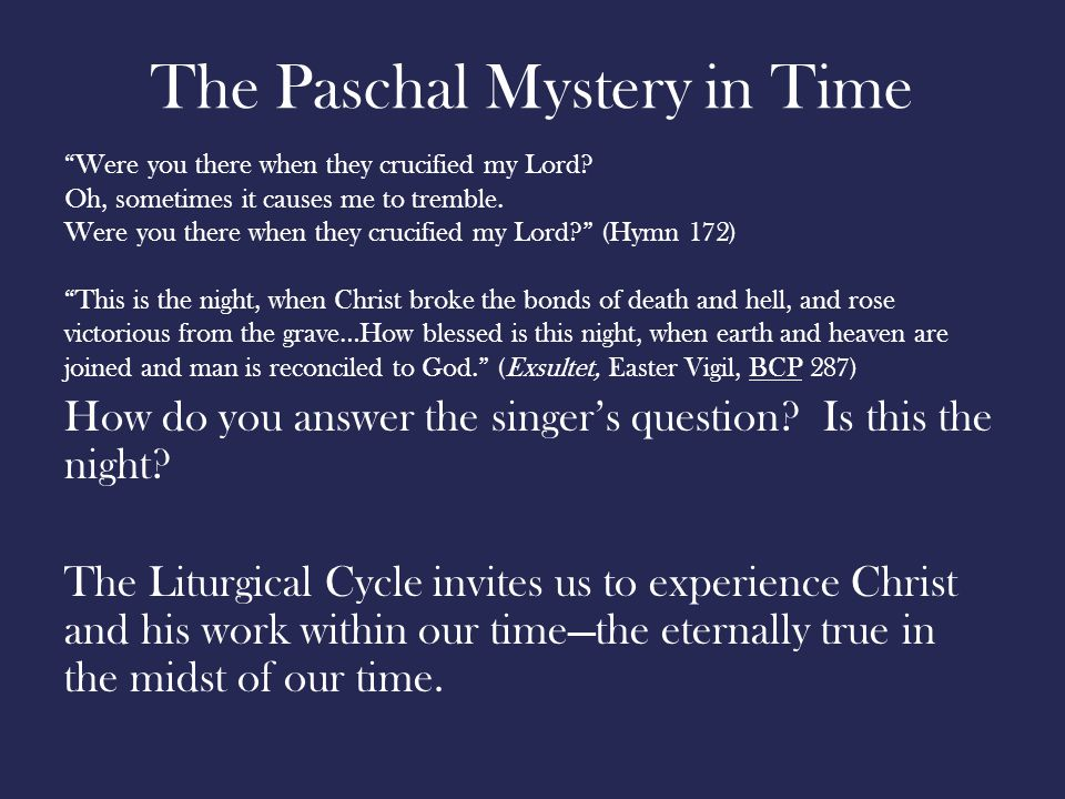The Paschal Mystery in Time Were you there when they crucified my Lord.