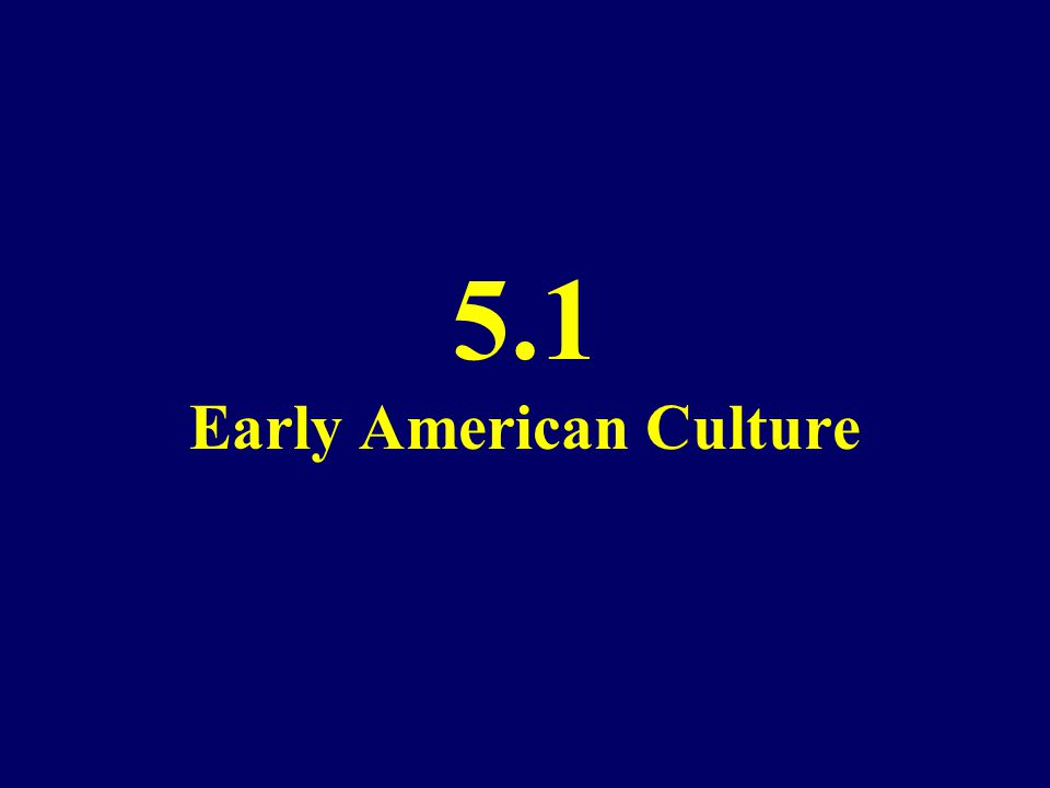 5.1 Early American Culture