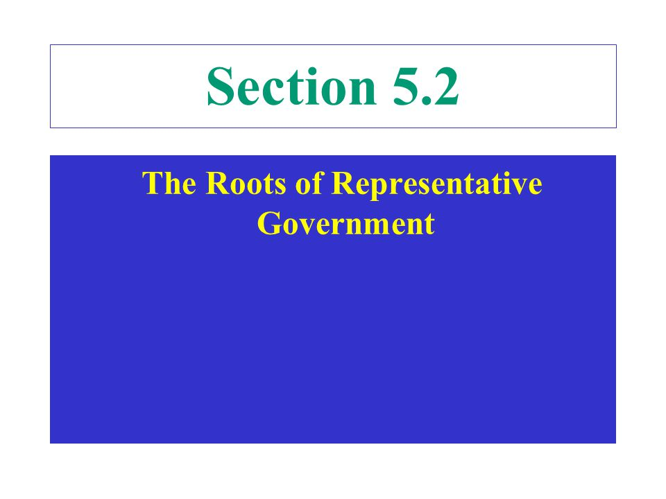 Section 5.2 The Roots of Representative Government