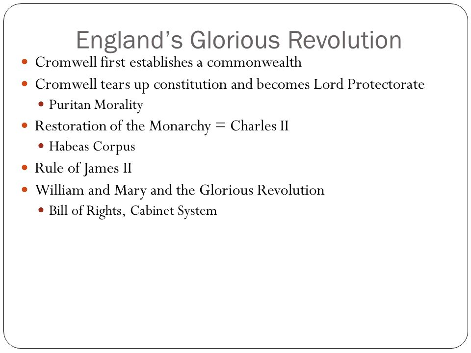 England's Glorious Revolution Cromwell first establishes a commonwealth Cromwell tears up constitution and becomes Lord Protectorate Puritan Morality