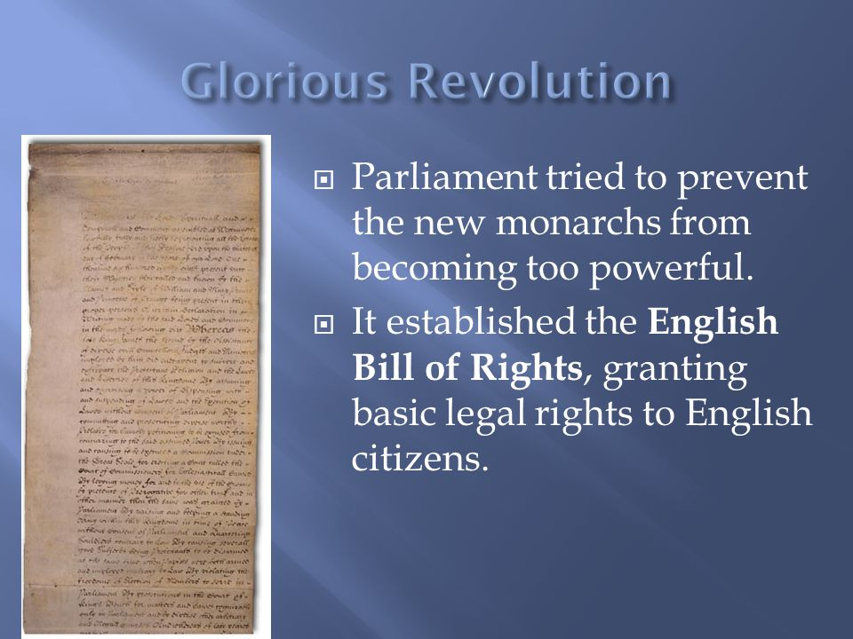  Parliament tried to prevent the new monarchs from becoming too powerful.  It established the English Bill of Rights, granting basic legal rights to