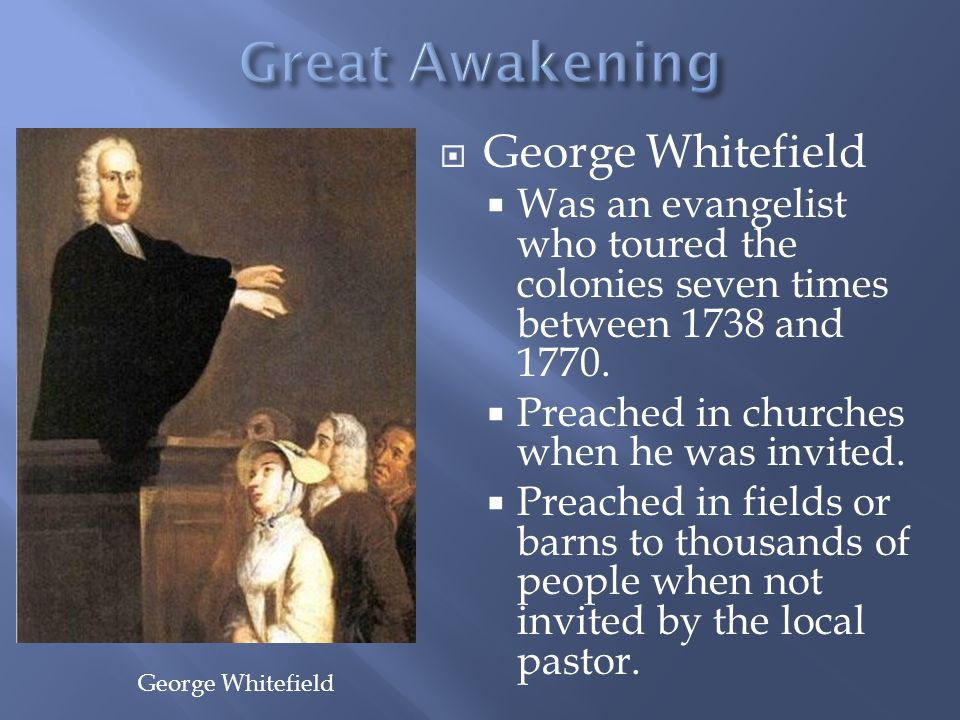  George Whitefield  Was an evangelist who toured the colonies seven times between 1738 and 1770.