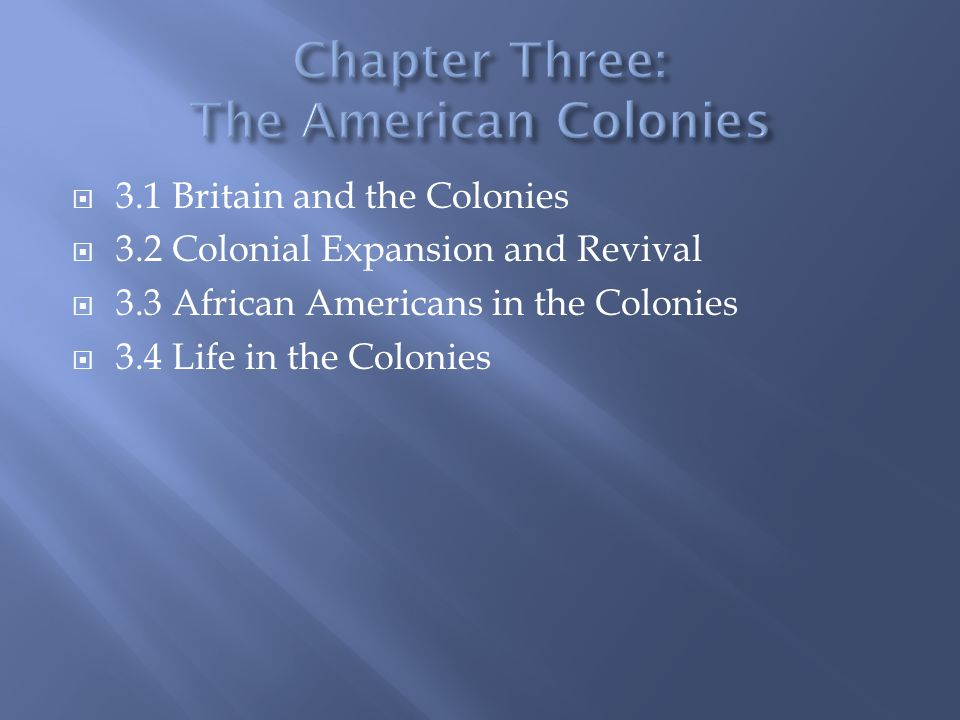  3.1 Britain and the Colonies  3.2 Colonial Expansion and Revival  3.3 African Americans in the Colonies  3.4 Life in the Colonies