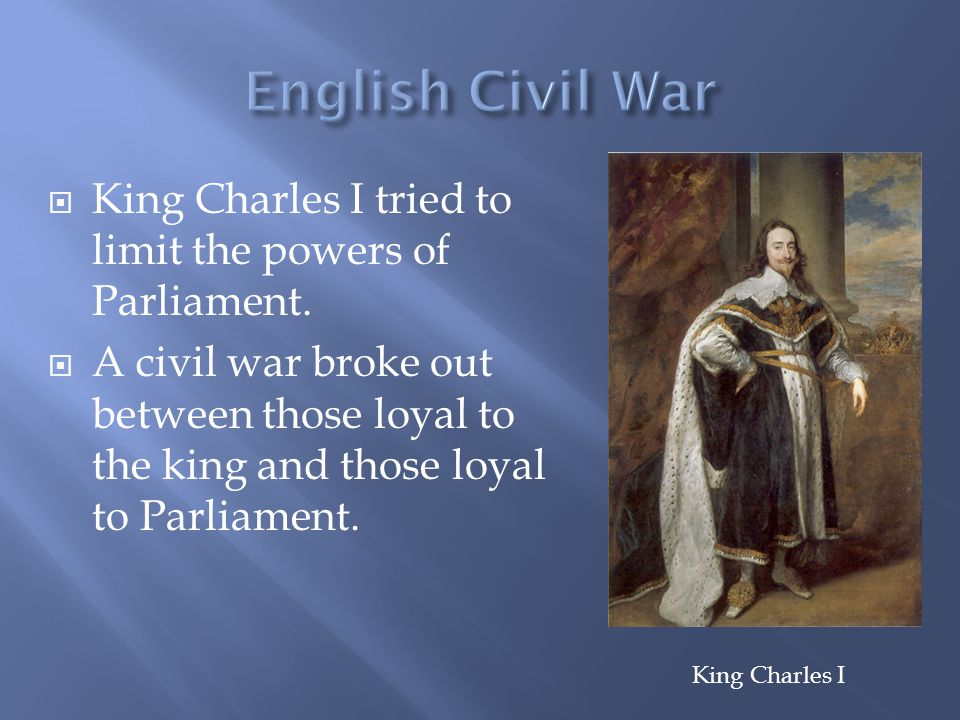  King Charles I tried to limit the powers of Parliament.