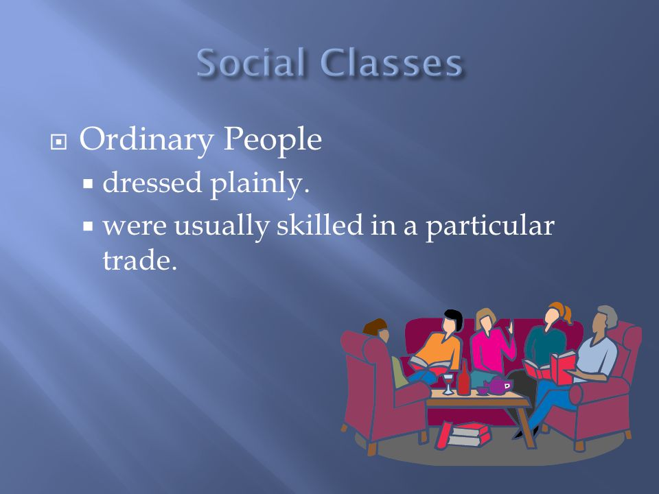  Ordinary People  dressed plainly.  were usually skilled in a particular trade.