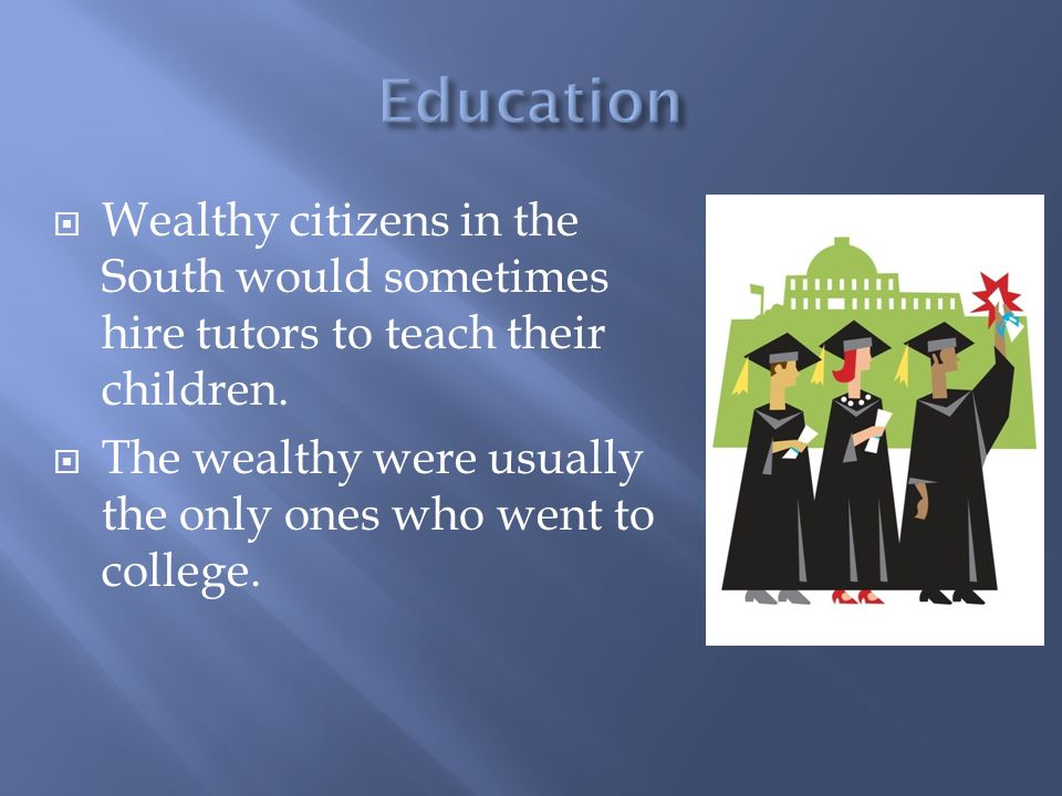  Wealthy citizens in the South would sometimes hire tutors to teach their children.