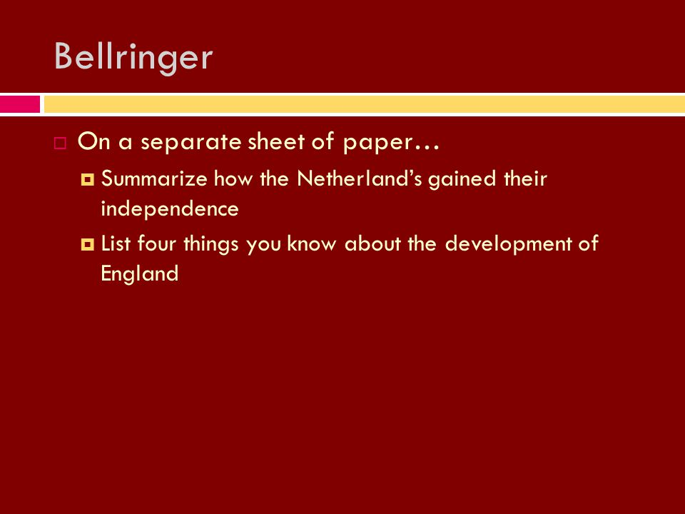 Bellringer  On a separate sheet of paper…  Summarize how the Netherland's gained their independence  List four things you know about the developmen