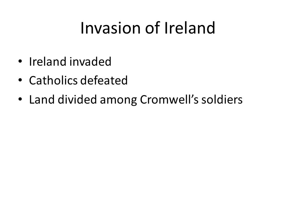 Invasion of Ireland Ireland invaded Catholics defeated Land divided among Cromwell's soldiers