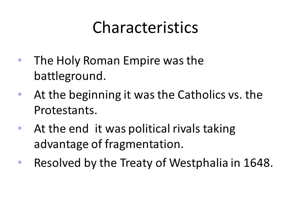 Characteristics The Holy Roman Empire was the battleground.