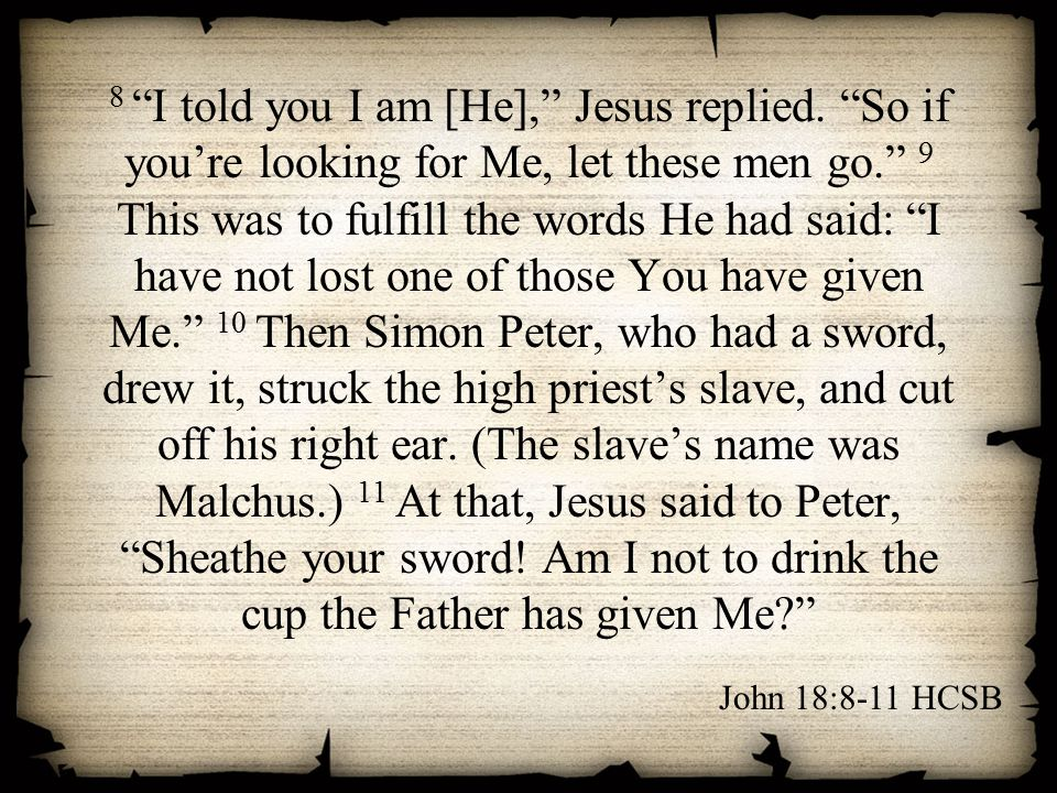 8 I told you I am [He], Jesus replied.