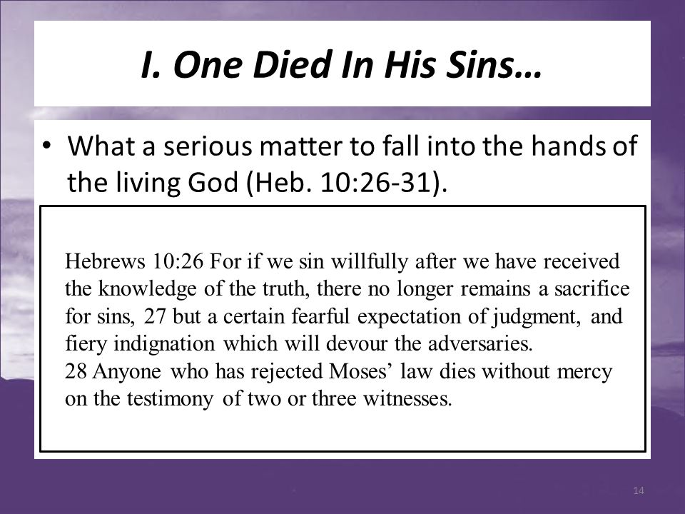 I. One Died In His Sins… What a serious matter to fall into the hands of the living God (Heb.