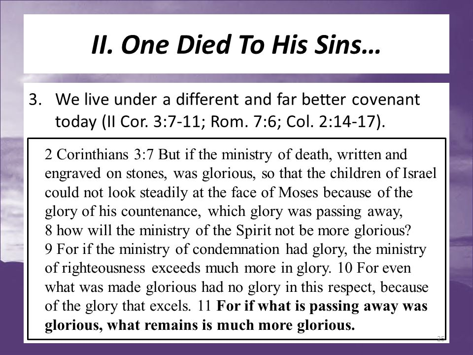 II. One Died To His Sins… 3.We live under a different and far better covenant today (II Cor.