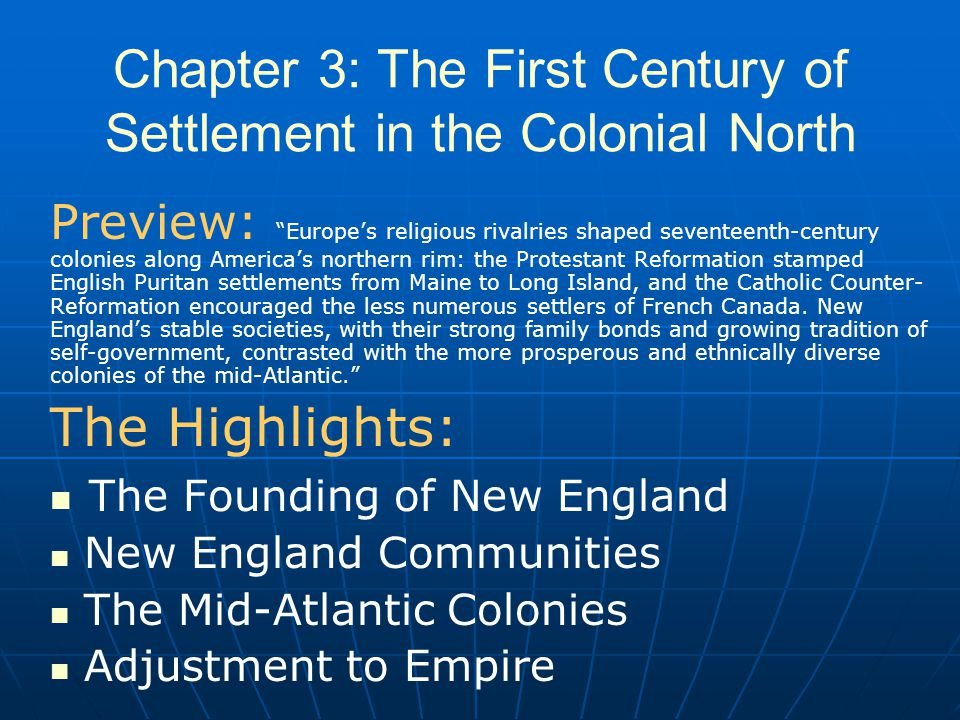 New England Communities Stability and Order in Early New England Life expectancy in Puritan New England ______ as long as in Virginia By 1700, population of New England was 100,000—most from natural increase More stable families, which led to a more stable society with defined patterns of settlement Hierarchy in families reflected in village leadership