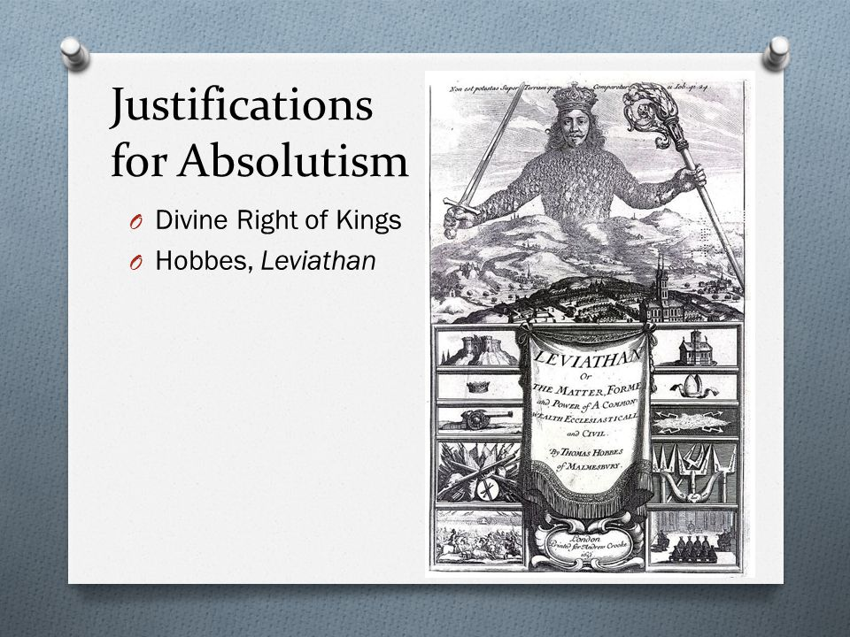 Justifications for Absolutism O Divine Right of Kings O Hobbes, Leviathan
