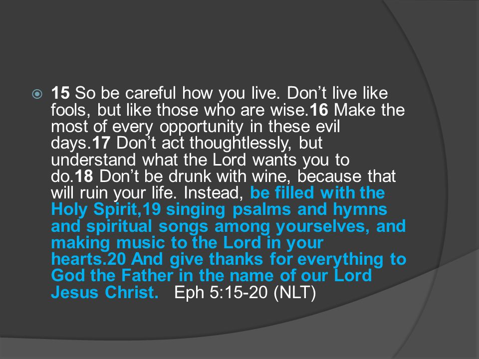  15 So be careful how you live.