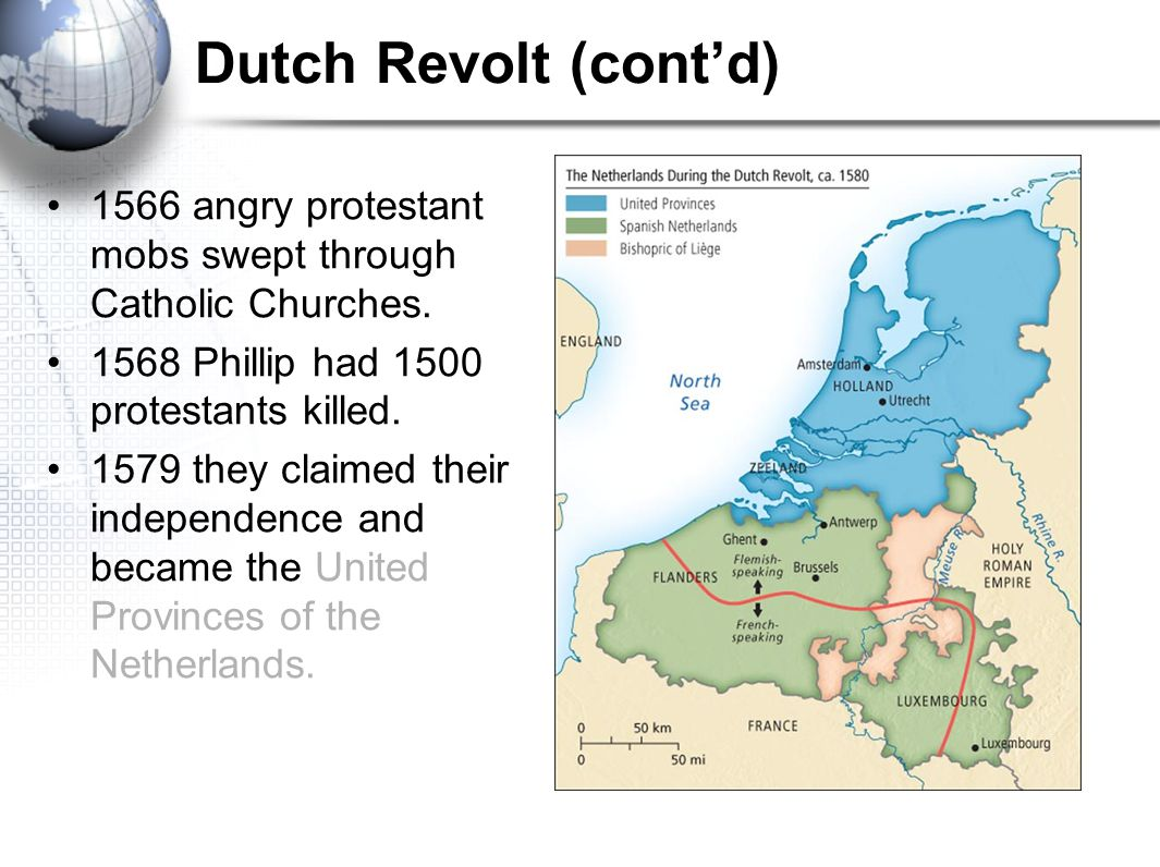 II. Birth of the Netherlands The Dutch Revolt Phillip had to raise an army to keep his subjects under control. Many Dutch were Calvinist (Spain was Ca