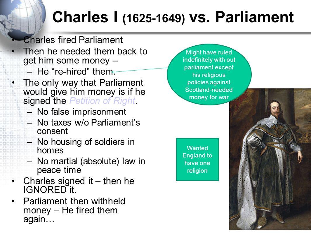 Monarchs vs. Parliament Queen Elizabeth – she had problems with the parliament regarding money James I – he had problems with the parliament regarding