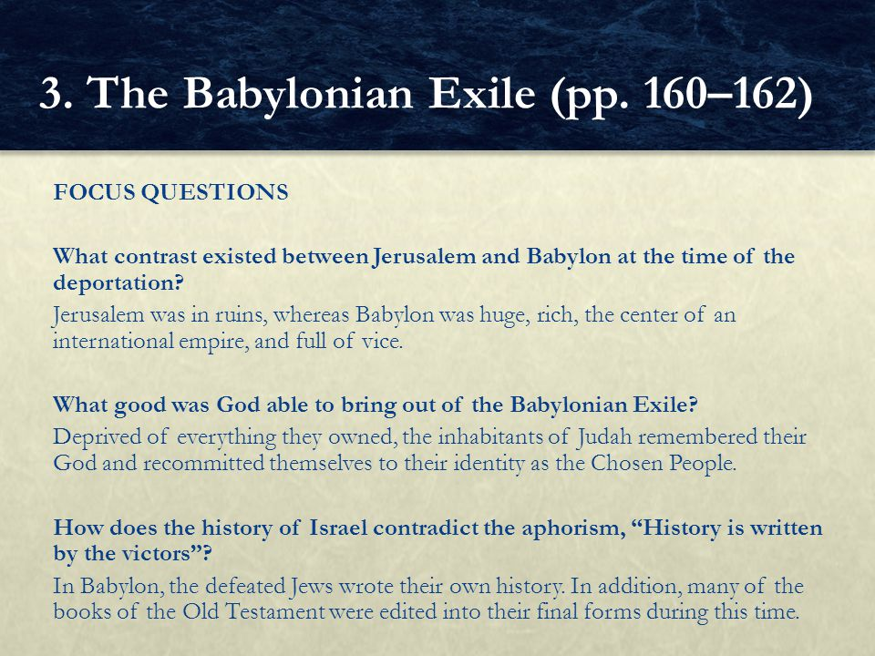 FOCUS QUESTIONS What contrast existed between Jerusalem and Babylon at the time of the deportation? Jerusalem was in ruins, whereas Babylon was huge,