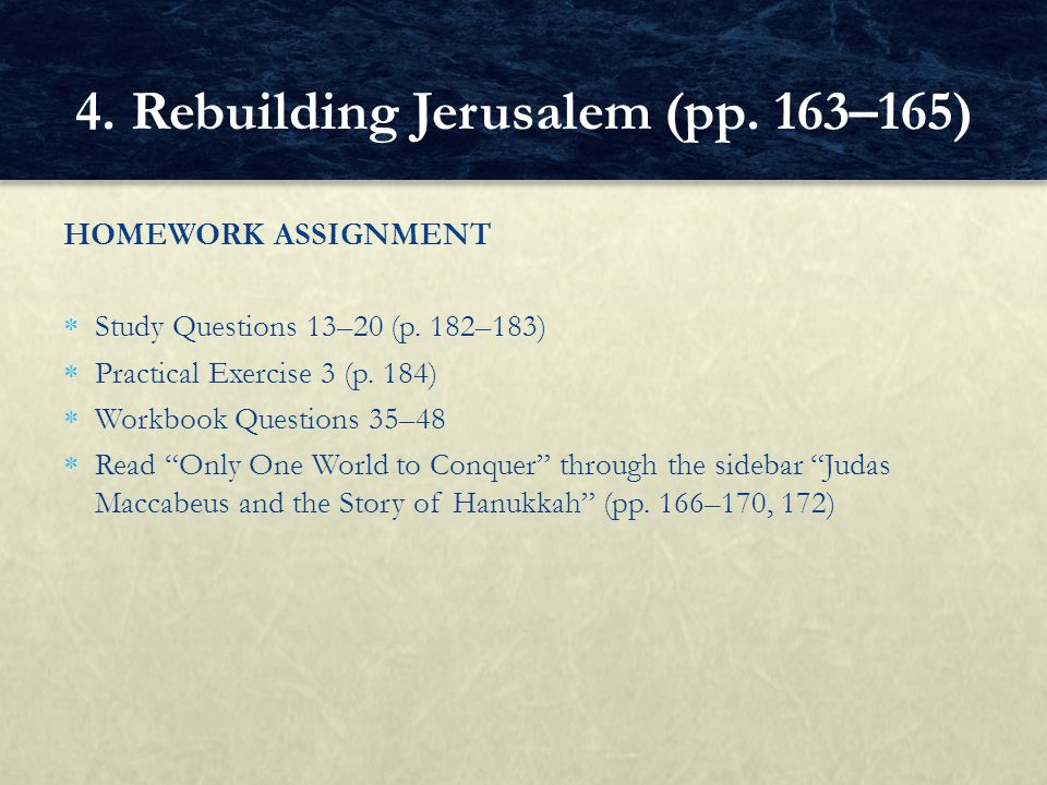 """HOMEWORK ASSIGNMENT  Study Questions 13–20 (p. 182–183)  Practical Exercise 3 (p. 184)  Workbook Questions 35–48  Read """"Only One World to Conquer"""""""