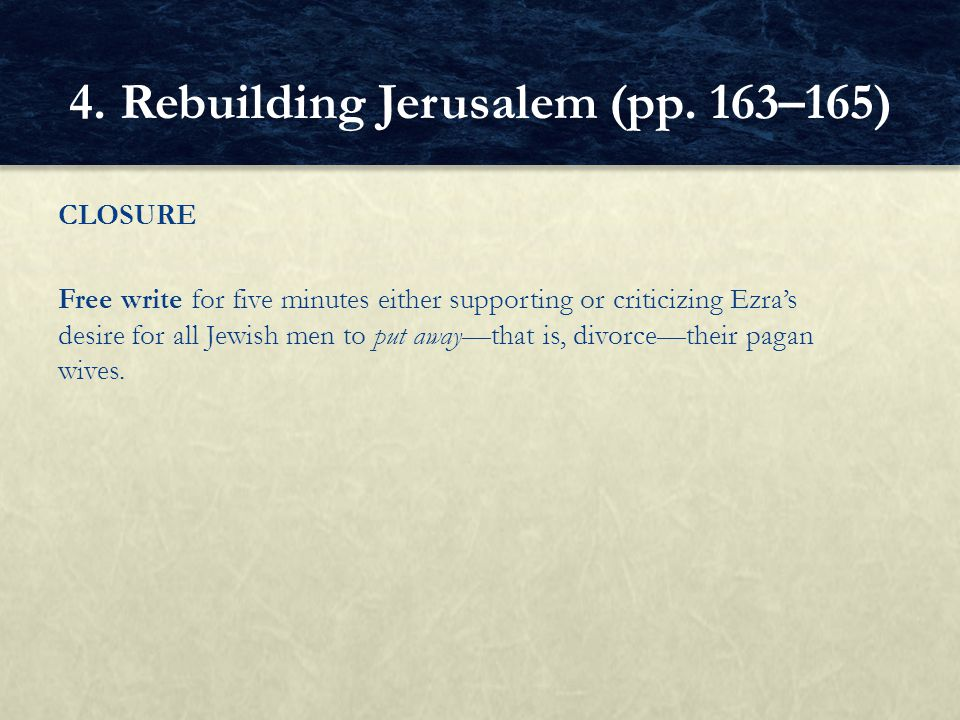 CLOSURE Free write for five minutes either supporting or criticizing Ezra's desire for all Jewish men to put away—that is, divorce—their pagan wives.