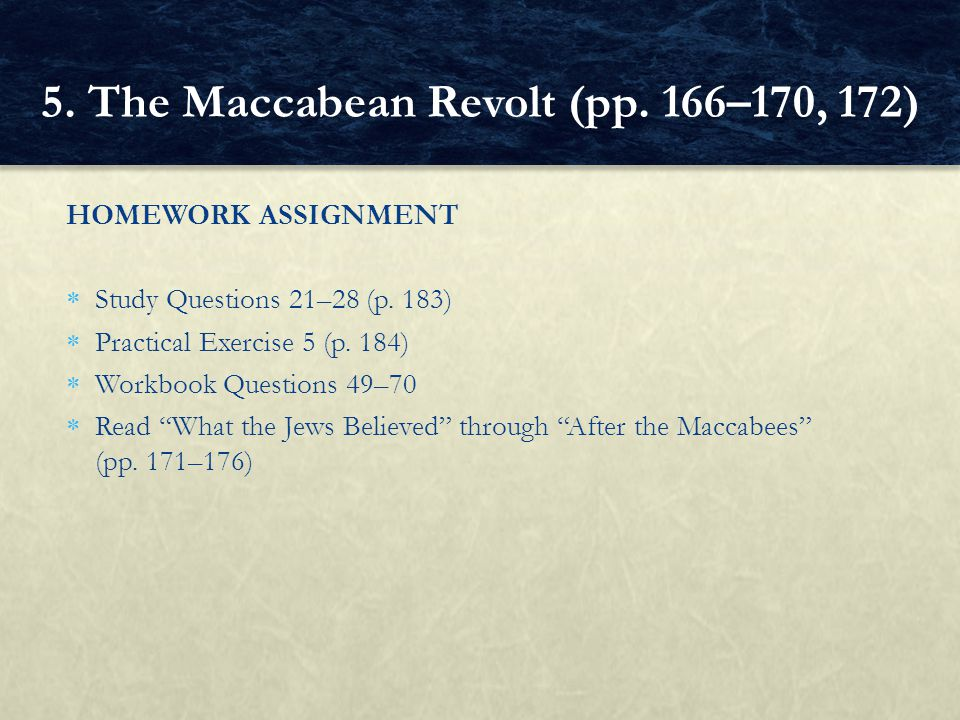 """HOMEWORK ASSIGNMENT  Study Questions 21–28 (p. 183)  Practical Exercise 5 (p. 184)  Workbook Questions 49–70  Read """"What the Jews Believed"""" throug"""