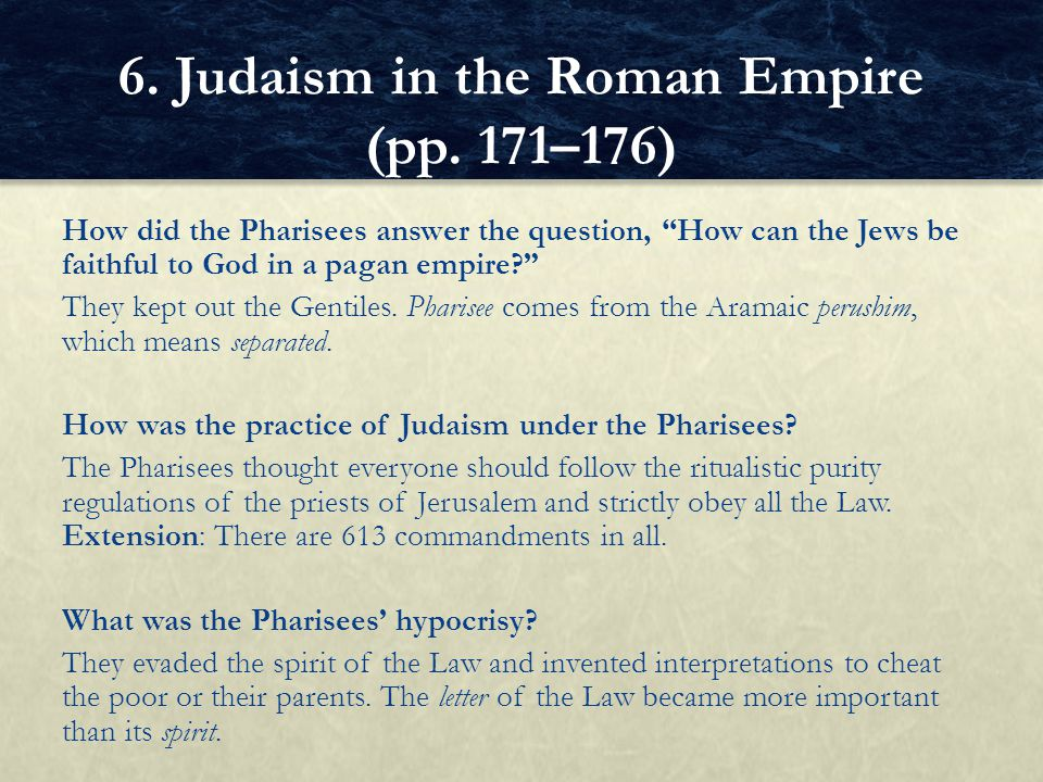 """How did the Pharisees answer the question, """"How can the Jews be faithful to God in a pagan empire?"""" They kept out the Gentiles. Pharisee comes from th"""